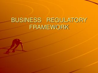 BUSINESS   REGULATORY FRAMEWORK