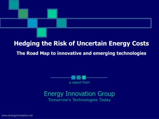 Hedging the Risk of Uncertain Energy Costs  The Road Map to innovative and emerging technologies