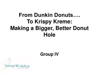 From Dunkin Donuts…. To Krispy Kreme: Making a Bigger, Better Donut Hole