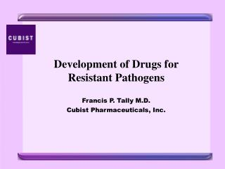 Development of Drugs for Resistant Pathogens