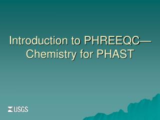 Introduction to PHREEQC—Chemistry for PHAST