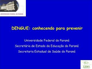 DENGUE: conhecendo para prevenir