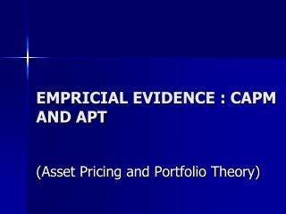 EMPRICIAL EVIDENCE : CAPM AND APT