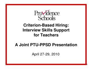 Criterion-Based Hiring: Interview Skills Support for Teachers A Joint PTU-PPSD Presentation