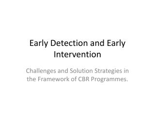 Early Detection and Early Intervention