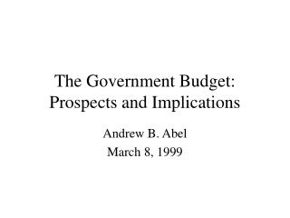 The Government Budget: Prospects and Implications