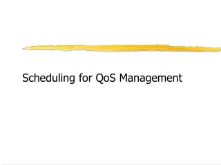 Scheduling for QoS Management