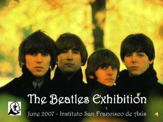 The Beatles Exhibition June 2007 - Instituto San Francisco de Asís