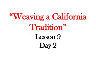 """""""Weaving a California Tradition"""" Lesson 9 Day 2"""