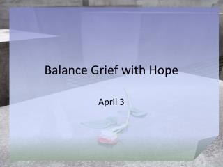 Balance Grief with Hope