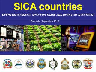 SICA countries OPEN FOR BUSINESS , OPEN FOR TRADE AND OPEN FOR INVESTMENT