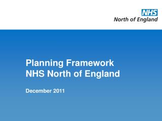 Planning Framework  NHS North of England December 2011