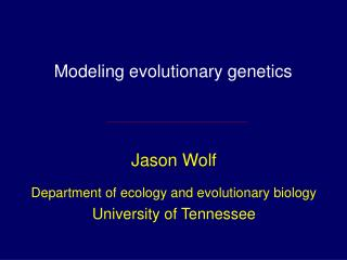 Modeling evolutionary genetics