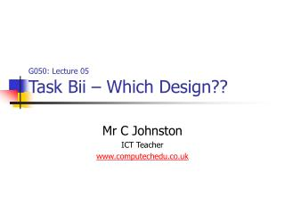 G050: Lecture 05 Task Bii – Which Design??