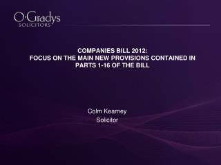 COMPANIES BILL 2012:  FOCUS ON THE MAIN NEW PROVISIONS CONTAINED IN  PARTS 1-16 OF THE BILL