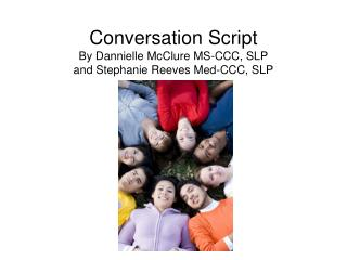 Conversation Script By Dannielle McClure MS-CCC, SLP and Stephanie Reeves Med-CCC, SLP