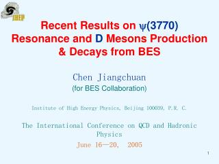 Chen Jiangchuan (for BES Collaboration) Institute of High Energy Physics, Beijing 100039, P.R. C.