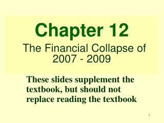 Chapter 12 The Financial Collapse of 2007 - 2009
