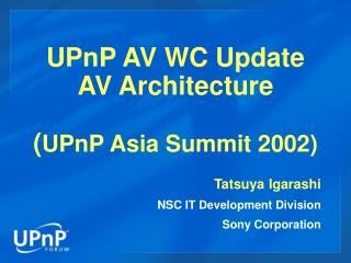 UPnP AV WC Update AV Architecture ( UPnP Asia Summit 2002)