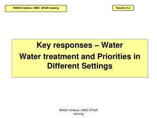 Key responses – Water Water treatment and Priorities in Different Settings