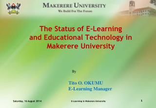 The Status of E-Learning  and Educational Technology in Makerere University