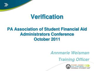 Verification PA Association of Student Financial Aid Administrators Conference  October 2011