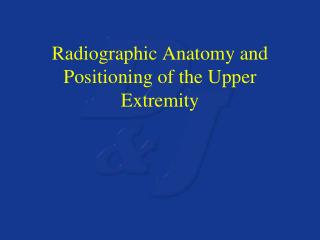 Radiographic Anatomy and Positioning of the Upper Extremity