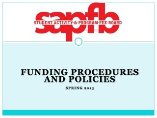 Funding Procedures and Policies Spring 2013