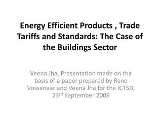 Energy Efficient Products , Trade Tariffs and Standards: The Case of the Buildings Sector