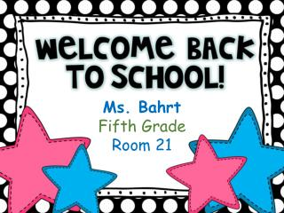 Ms.  Bahrt Fifth Grade Room 21
