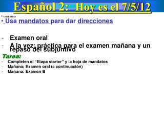 Español 2: Hoy es el 7 / 5 /12