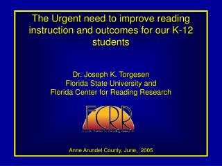 The Urgent need to improve reading instruction and outcomes for our K-12 students Dr. Joseph K. Torgesen Florida State U