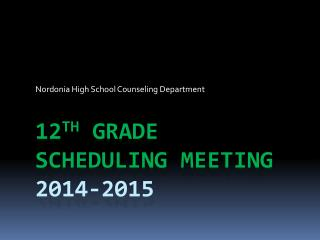 12 TH  GRADE Scheduling Meeting 2014-2015
