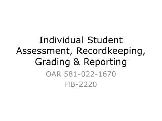 Individual Student Assessment, Recordkeeping, Grading & Reporting