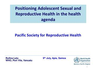 Positioning Adolescent Sexual and Reproductive Health in the health agenda
