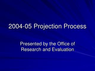 2004-05 Projection Process