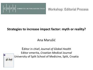Strategies  to  increase impact factor :  myth  or  realit y ? Ana Marušić