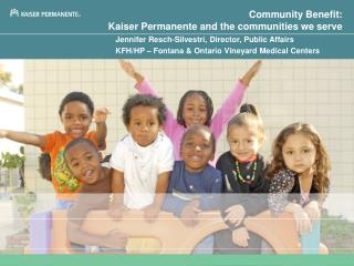 Community Benefit:  Kaiser Permanente and the communities we serve