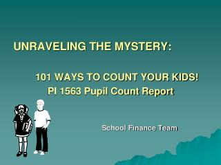 UNRAVELING THE MYSTERY: 101 WAYS TO COUNT YOUR KIDS! PI 1563 Pupil Count Report