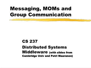 Messaging, MOMs and Group Communication
