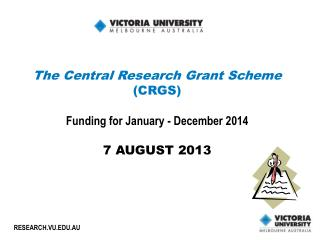 The Central Research Grant Scheme  (CRGS) Funding for January - December 2014 7 AUGUST 2013