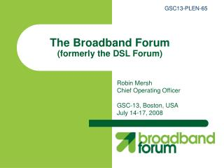 The Broadband Forum (formerly the DSL Forum)