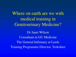 Where on earth are we with medical training in  Genitourinary Medicine?
