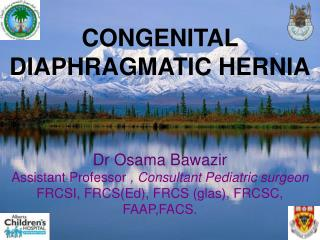 CONGENITAL DIAPHRAGMATIC HERNIA Dr Osama Bawazir