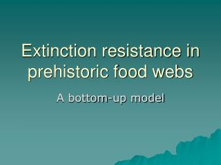 Extinction resistance in prehistoric food webs