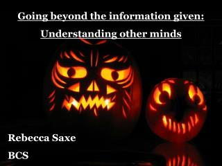Going beyond the information given: Understanding other minds