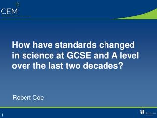 How have standards changed in science at GCSE and A level over the last two decades?
