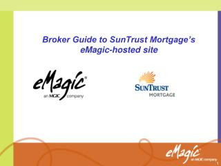 Broker Guide to SunTrust Mortgage's eMagic-hosted site