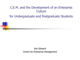 C.E.M. and the Development of an Enterprise Culture for Undergraduate and Postgraduate Students