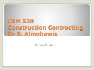 CEM 520 Construction Contracting Dr S. Almohawis